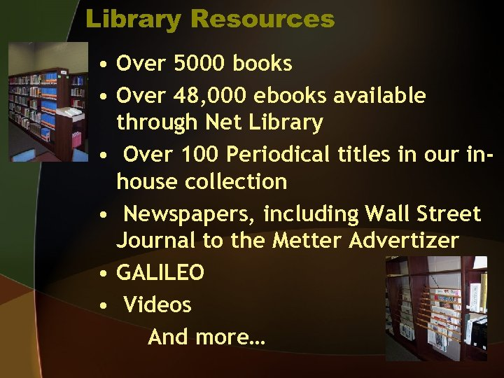 Library Resources • Over 5000 books • Over 48, 000 ebooks available through Net