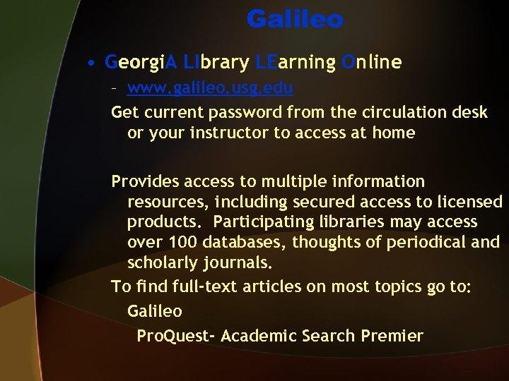 Galileo • Georgi. A LIbrary LEarning Online – www. galileo. usg. edu Get current