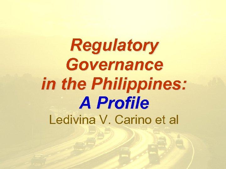 Regulatory Governance in the Philippines: A Profile Ledivina V. Carino et al