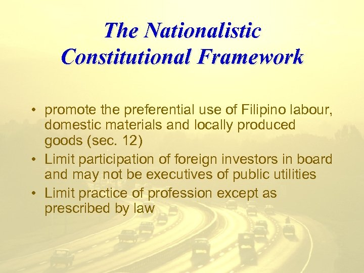 The Nationalistic Constitutional Framework • promote the preferential use of Filipino labour, domestic materials