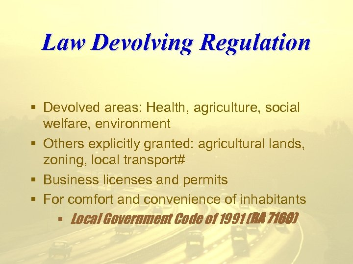 Law Devolving Regulation § Devolved areas: Health, agriculture, social welfare, environment § Others explicitly