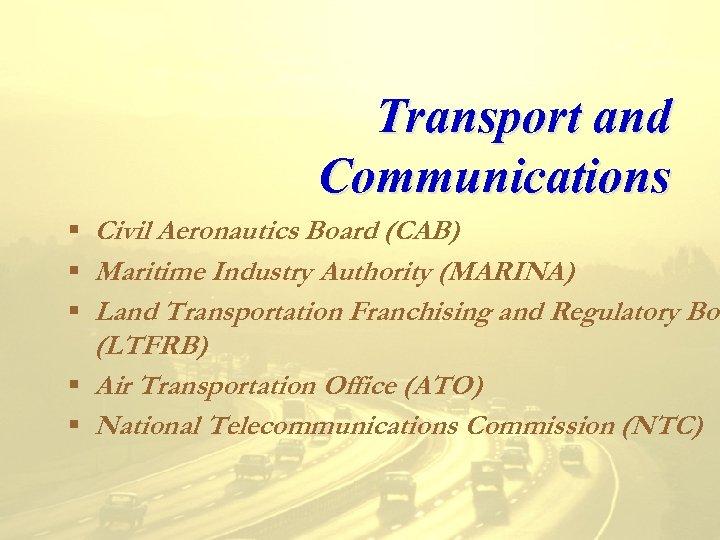 Transport and Communications § Civil Aeronautics Board (CAB) § Maritime Industry Authority (MARINA) §