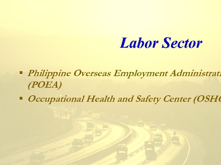 Labor Sector § Philippine Overseas Employment Administrati (POEA) § Occupational Health and Safety Center
