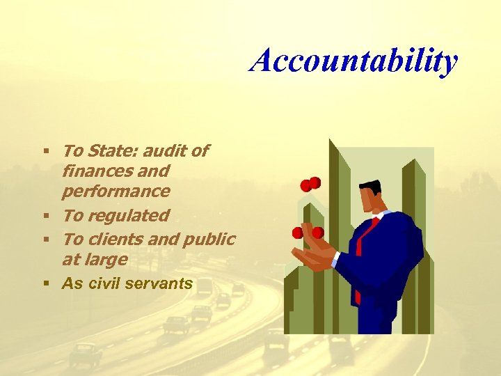 Accountability § To State: audit of finances and performance § To regulated § To