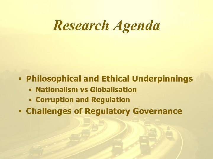 Research Agenda § Philosophical and Ethical Underpinnings § Nationalism vs Globalisation § Corruption and