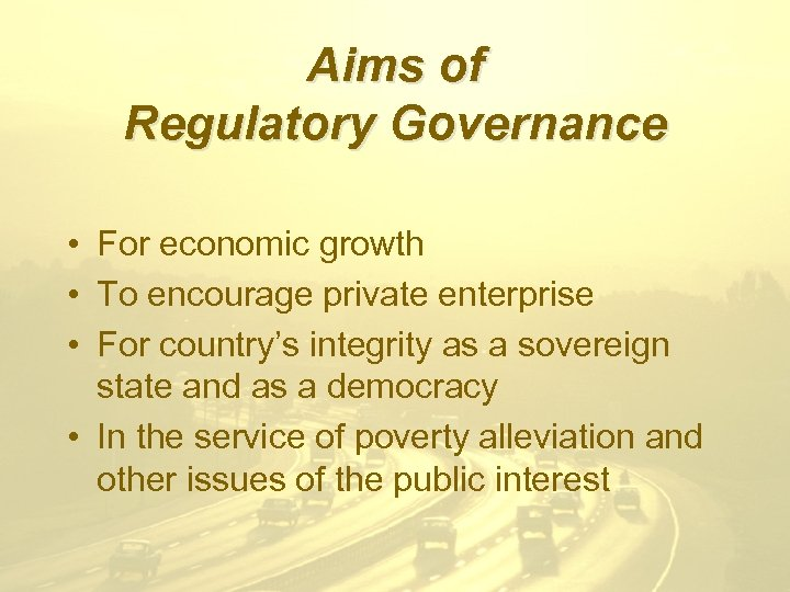 Aims of Regulatory Governance • For economic growth • To encourage private enterprise •
