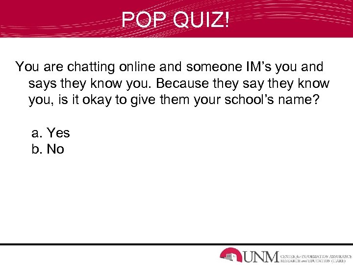 POP QUIZ! You are chatting online and someone IM's you and says they know