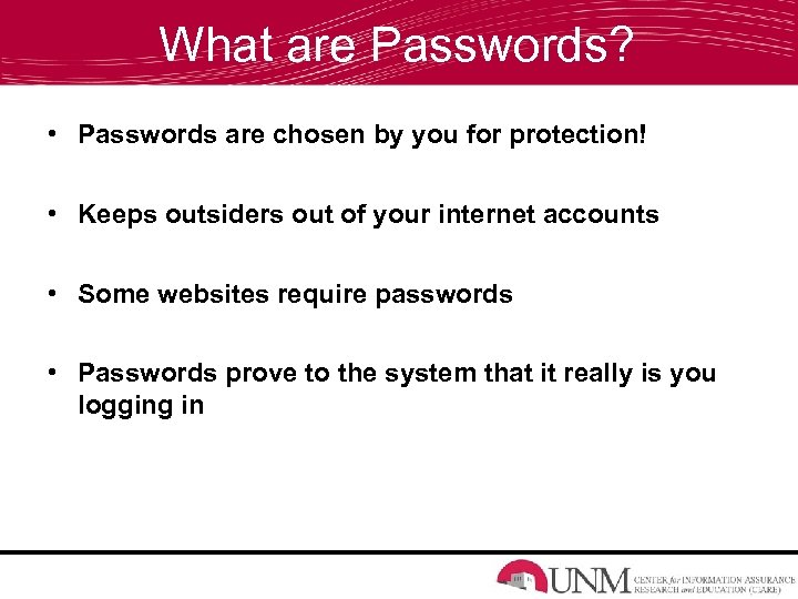 What are Passwords? • Passwords are chosen by you for protection! • Keeps outsiders
