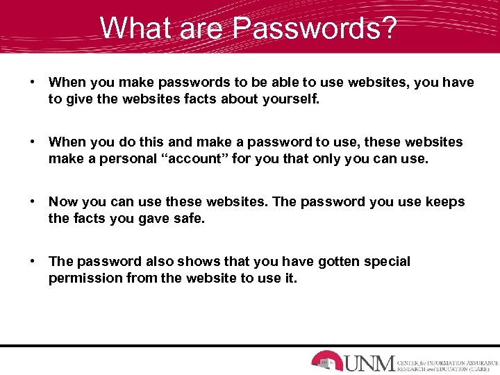 What are Passwords? • When you make passwords to be able to use websites,