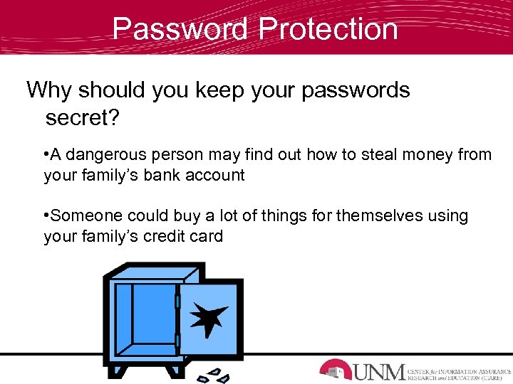 Password Protection Why should you keep your passwords secret? • A dangerous person may
