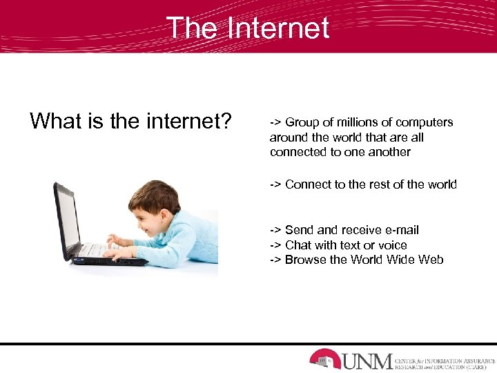 The Internet What is the internet? -> Group of millions of computers around the