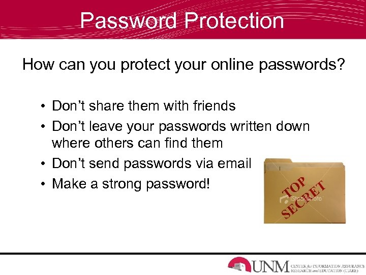 Password Protection How can you protect your online passwords? • Don't share them with