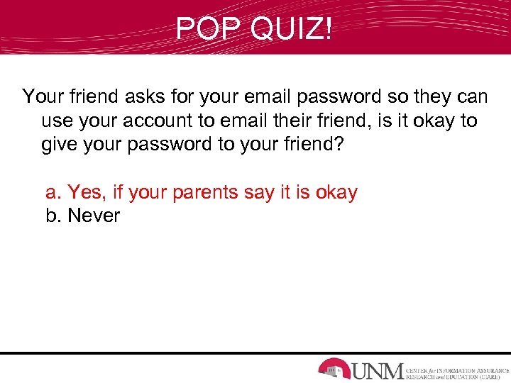 POP QUIZ! Your friend asks for your email password so they can use your