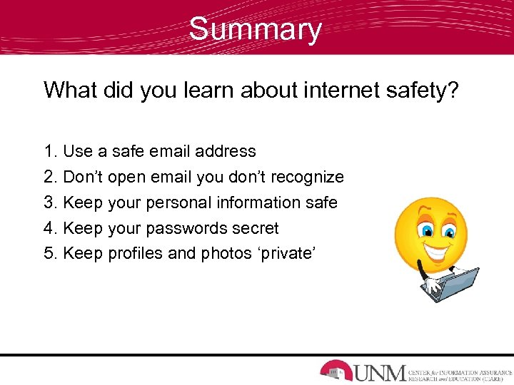 Summary What did you learn about internet safety? 1. Use a safe email address