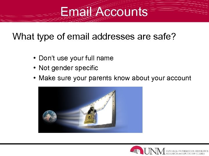 Email Accounts What type of email addresses are safe? • Don't use your full