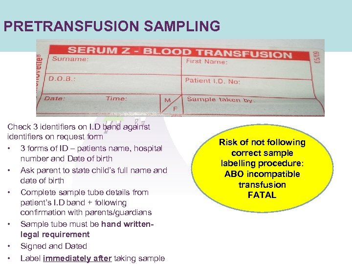 PRETRANSFUSION SAMPLING Check 3 identifiers on I. D band against identifiers on request form