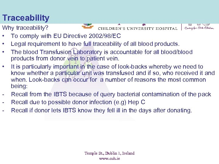 Traceability Why traceability? • To comply with EU Directive 2002/98/EC • Legal requirement to