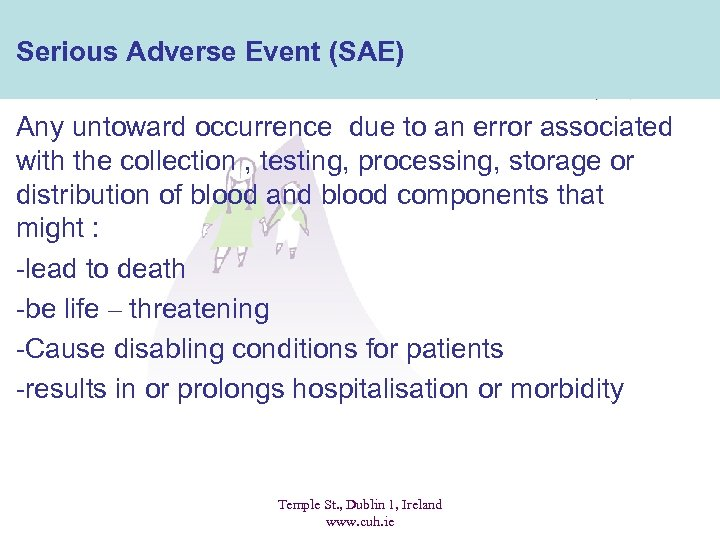Serious Adverse Event (SAE) Any untoward occurrence due to an error associated with the