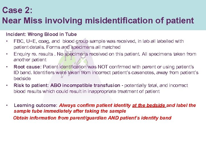 Case 2: Near Miss involving misidentification of patient Incident: Wrong Blood in Tube •