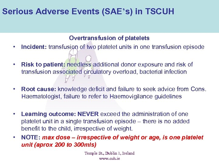 Serious Adverse Events (SAE's) in TSCUH Overtransfusion of platelets • Incident: transfusion of two