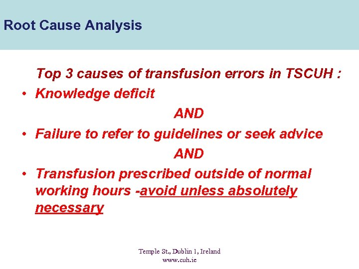 Root Cause Analysis Top 3 causes of transfusion errors in TSCUH : • Knowledge