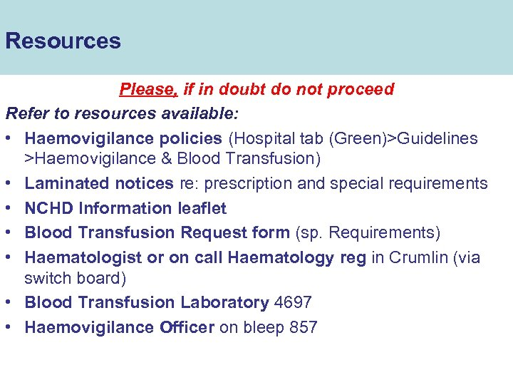 Resources Please, if in doubt do not proceed Refer to resources available: • Haemovigilance