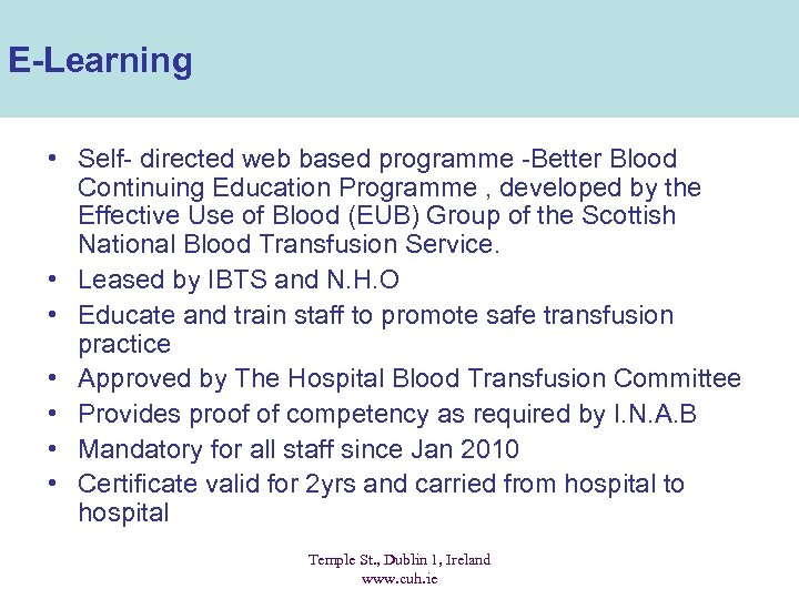 E-Learning • Self- directed web based programme -Better Blood Continuing Education Programme , developed