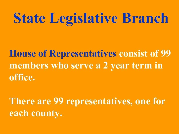 State Legislative Branch House of Representatives consist of 99 members who serve a 2