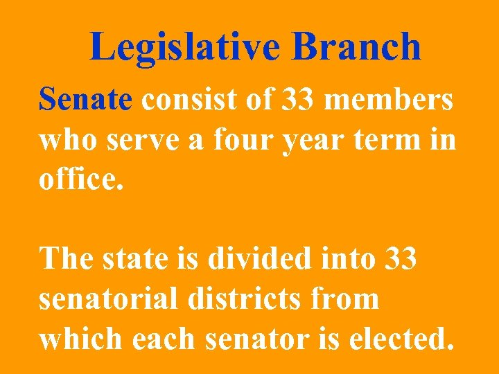 Legislative Branch Senate consist of 33 members who serve a four year term in