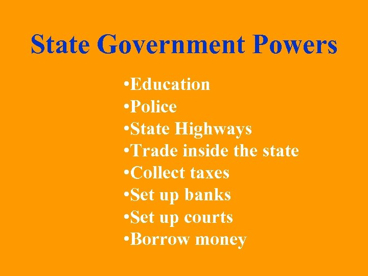 State Government Powers • Education • Police • State Highways • Trade inside the