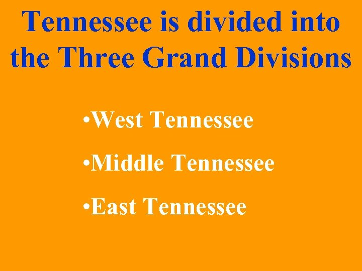 Tennessee is divided into the Three Grand Divisions • West Tennessee • Middle Tennessee