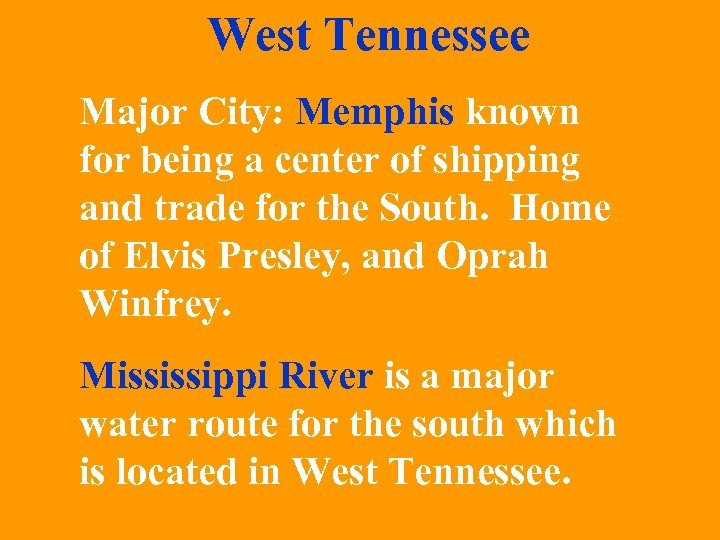 West Tennessee Major City: Memphis known for being a center of shipping and trade