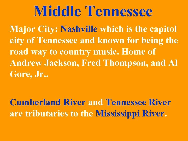 Middle Tennessee Major City: Nashville which is the capitol city of Tennessee and known