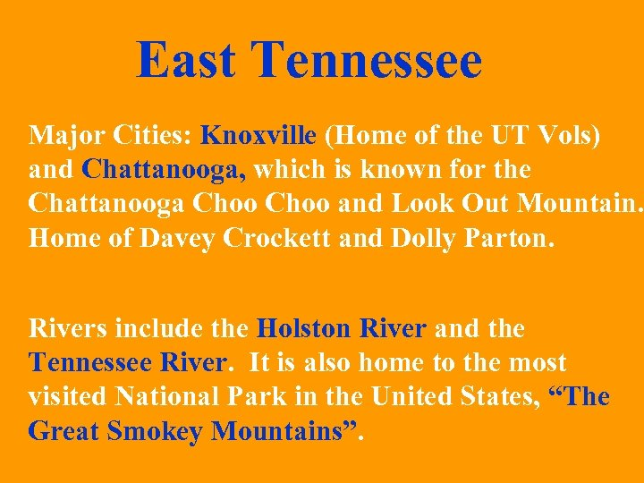 East Tennessee Major Cities: Knoxville (Home of the UT Vols) and Chattanooga, which is