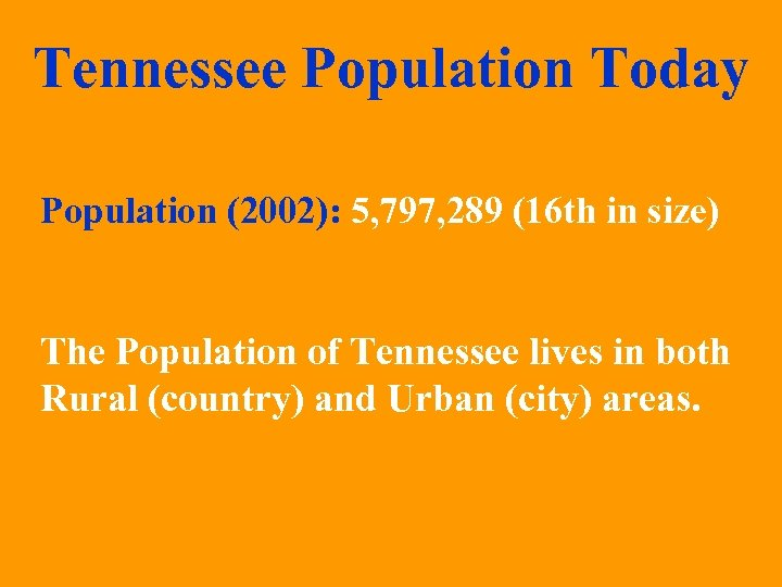 Tennessee Population Today Population (2002): 5, 797, 289 (16 th in size) The Population