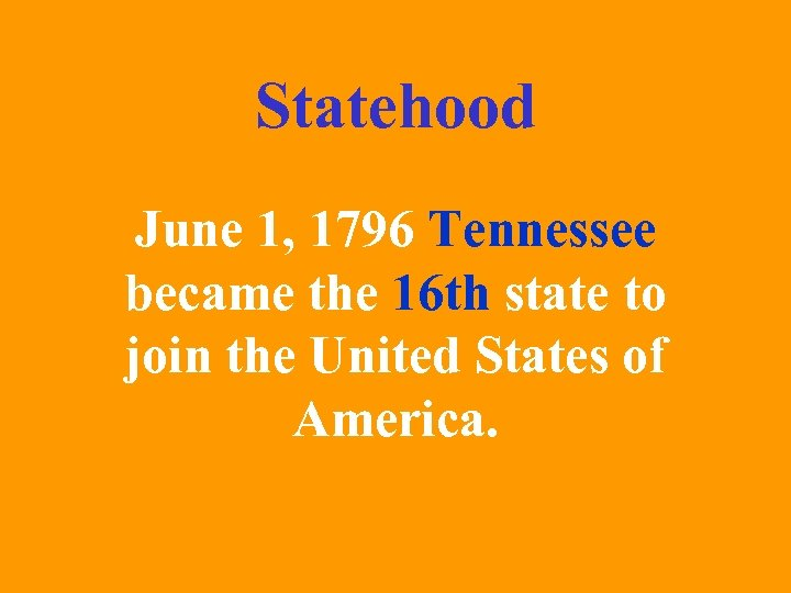 Statehood June 1, 1796 Tennessee became the 16 th state to join the United