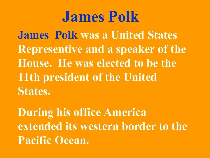 James Polk was a United States Representive and a speaker of the House. He