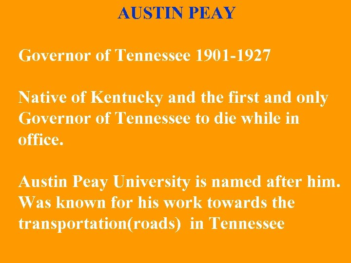 AUSTIN PEAY Governor of Tennessee 1901 -1927 Native of Kentucky and the first and