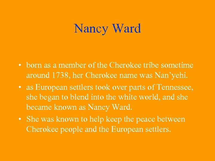 Nancy Ward • born as a member of the Cherokee tribe sometime around 1738,