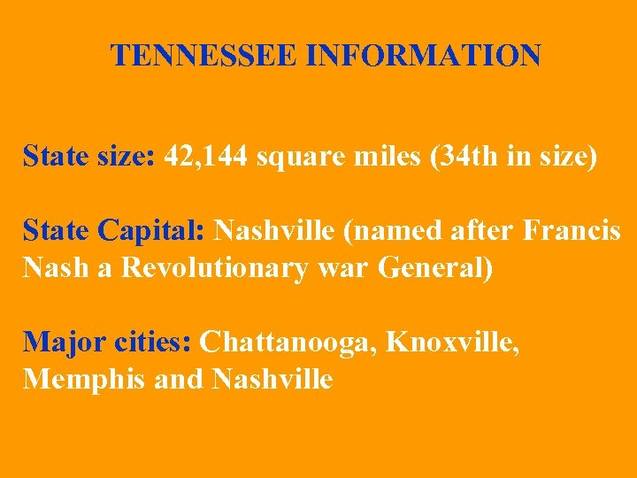 TENNESSEE INFORMATION State size: 42, 144 square miles (34 th in size) State Capital: