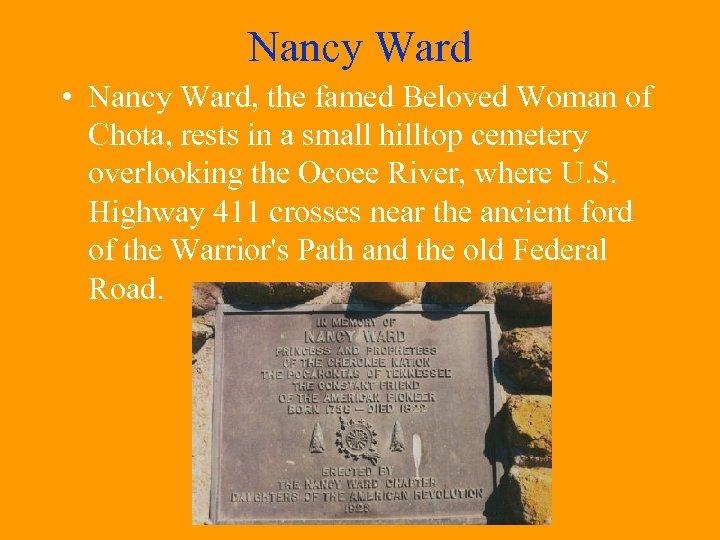 Nancy Ward • Nancy Ward, the famed Beloved Woman of Chota, rests in a