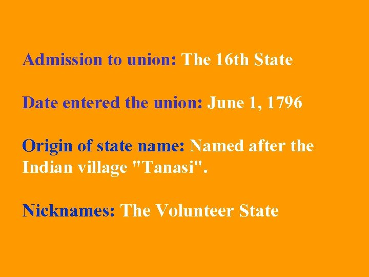 Admission to union: The 16 th State Date entered the union: June 1, 1796