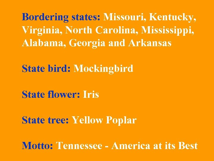 Bordering states: Missouri, Kentucky, Virginia, North Carolina, Mississippi, Alabama, Georgia and Arkansas State bird: