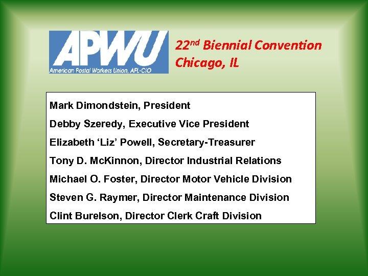 22 nd Biennial Convention Chicago, IL Mark Dimondstein, President Debby Szeredy, Executive Vice President