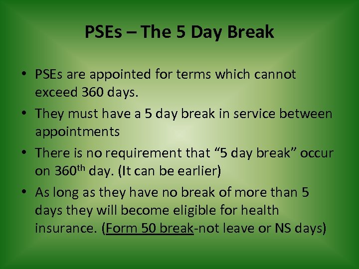 PSEs – The 5 Day Break • PSEs are appointed for terms which cannot