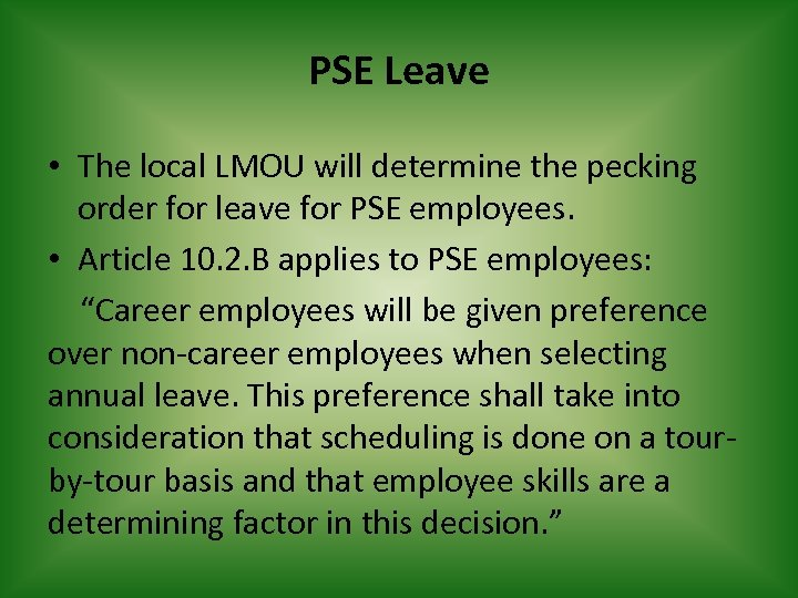 PSE Leave • The local LMOU will determine the pecking order for leave for