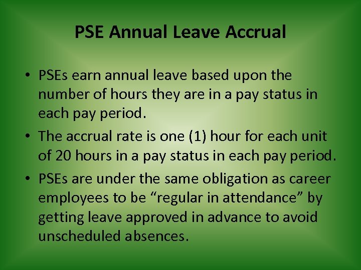PSE Annual Leave Accrual • PSEs earn annual leave based upon the number of