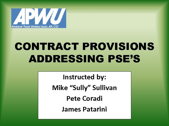 """CONTRACT PROVISIONS ADDRESSING PSE'S Instructed by: Mike """"Sully"""" Sullivan Pete Coradi James Patarini"""