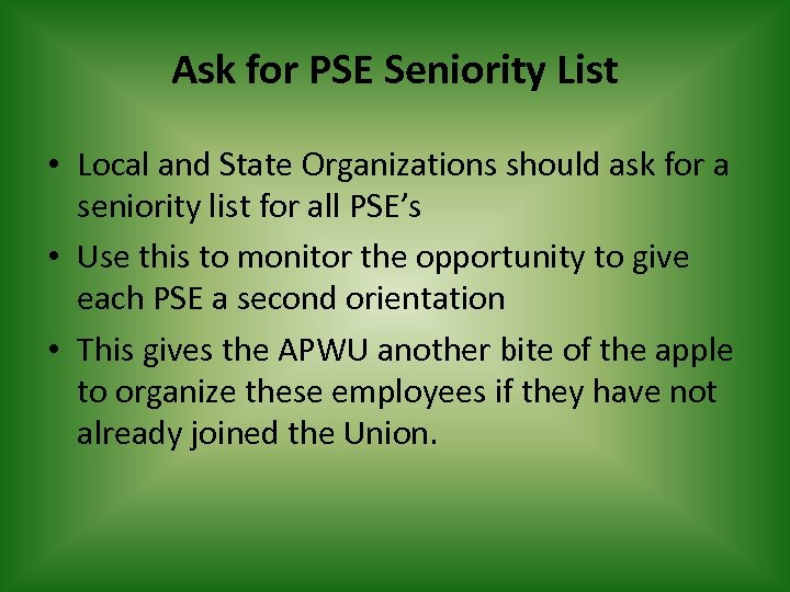 Ask for PSE Seniority List • Local and State Organizations should ask for a