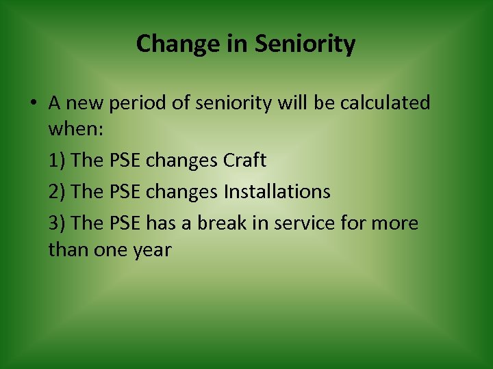 Change in Seniority • A new period of seniority will be calculated when: 1)